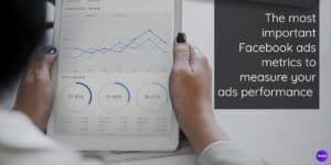 5 essential Facebook ads metrics to measure your ads performance